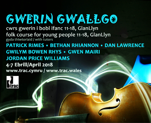 Gwerin Gwallgo teenage folk weekend: 4-7 April 2018